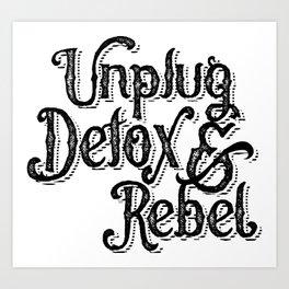 Unplug Detox & Rebel Art Print