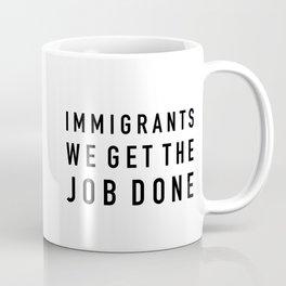 Immigrants We Get the Job Done Coffee Mug