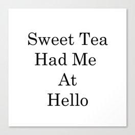 Creative Sayings Art- Sweet Tea Had Me At Hello Canvas Print
