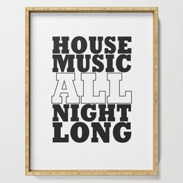 House Music All Night Long, the perfect dj house music dj gift. Serving Tray