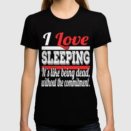 I Love Sleeping It's Like Being Dead Without The Commitment T-shirt Design Napping Resting Relax T-shirt
