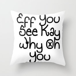 Eff You See Kay Why Oh You   Great Gift Idea Throw Pillow