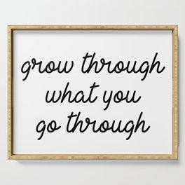 grow through what you go through Serving Tray