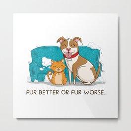Fur Better or Worse Metal Print