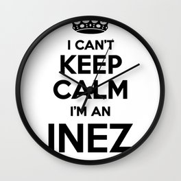 I cant keep calm I am an INEZ Wall Clock