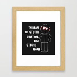There are no stupid questions, just stupid people Framed Art Print