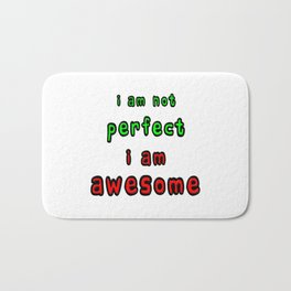 I Am Not Perfect I Am Awesome Bath Mat