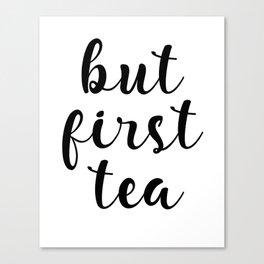 But First Tea, Kitchen Decor, Kitchen Wall Art Canvas Print