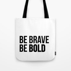 Be Brave Be Bold Tote Bag