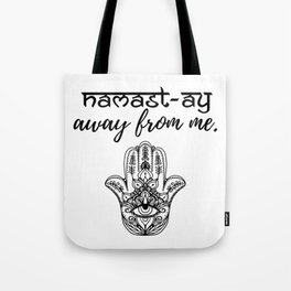 Namast-ay Away From Me Tote Bag