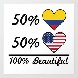 50% Colombian 50% American 100% Beautiful Art Print