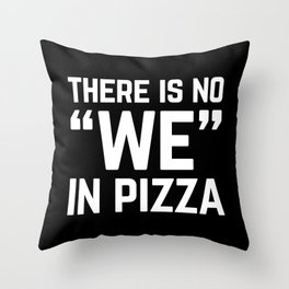 No We In Pizza Funny Quote Throw Pillow