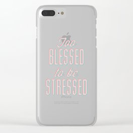 Too Blessed To Be Stressed - Quote Clear iPhone Case