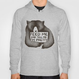 Feed Me And Tell Me I'm Pretty Bear Hoody