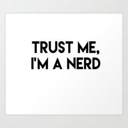 Trust me I'm a nerd Art Print