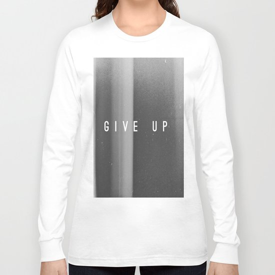 Give Up Long Sleeve T-shirt