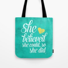 She believed and she did Tote Bag