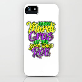 Happy Mardi Gras Let The Good Times Roll iPhone Case