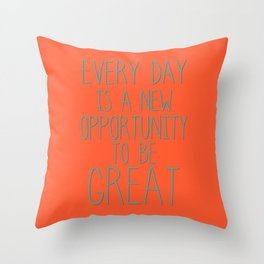 Every day is a new opportunity to be great Throw Pillow