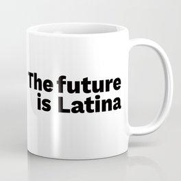 The future is Latina Coffee Mug