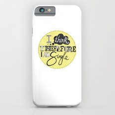 I think therefore I am... single II Slim Case iPhone 6s