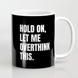 Hold On Let Me Overthink This Quote Coffee Mug