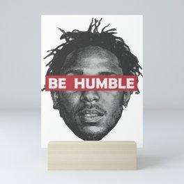 Be Humble Mini Art Print