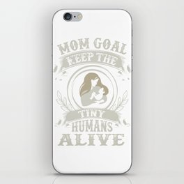 Mom Goal is to Keep the Tiny Humans Alive Mother and Baby iPhone Skin