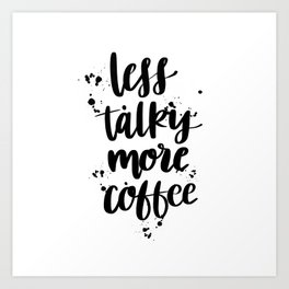 Less Talky More Coffee Art Print