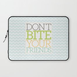 Don't Bite Your Friends Laptop Sleeve