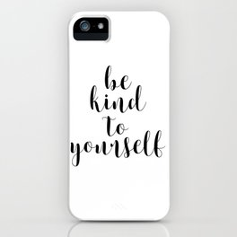 Be Kind To Yourself, Printable Decor, Typography Print iPhone Case
