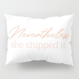 She Shipped It Pillow Sham