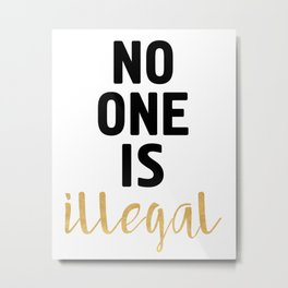 NO ONE IS ILLEGAL Metal Print