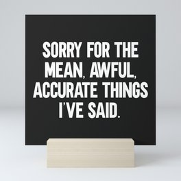 Mean, Awful, Accurate Things Funny Quote Mini Art Print