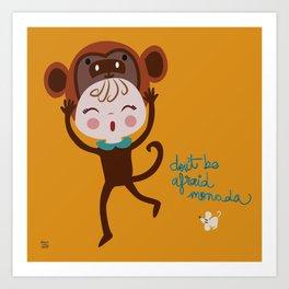 Don't be afraid monada Art Print