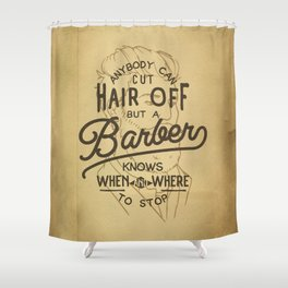 Anybody Can Cut Hair Off, But A Barber Knows When And Where To Stop Shower Curtain