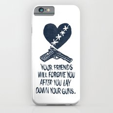 Your Friends Will Forgive You After You Lay Down Your Guns Slim Case iPhone 6s