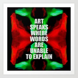 ART SPEAKS WHERE WORDS ARE UNABLE TO EXPLAIN, for art lovers. Art Print