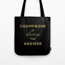 Champagne is Always the Answer Tote Bag