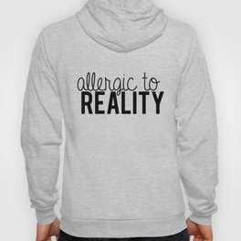 Allergic to reality. Hoody