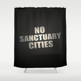 No Sanctuary Cities Shower Curtain