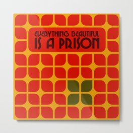 Everything Beautiful is a Prison Metal Print