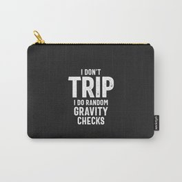 I Don't Trip I Do Random Gravity Checks Carry-All Pouch