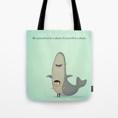 Be yourself or be a shark if yourself is a shark. Tote Bag