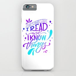 I Read and I Know Things - Color iPhone Case