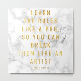 Learn the rules like a pro, so you can break them like an artist - quote picasso Metal Print