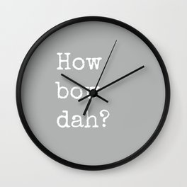 How Bow Dah? Typography Print. Cash it outside! Grey + White Wall Clock