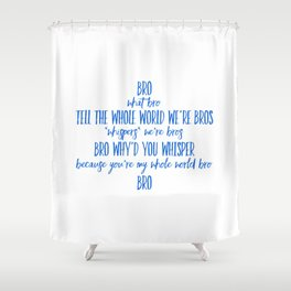 Tell The Whole World We're Bros Shower Curtain
