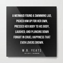 6   |200418| W.B. Yeats Quotes| W.B. Yeats Poems Metal Print
