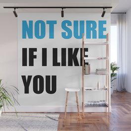 Not Sure If I Like You Wall Mural